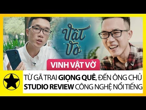 """Vinh Vật Vờ - Từ Gã Trai """"Giọng Quê"""", Đến Ông Chủ Studio Review Công Nghệ Độc Nhất Việt Nam"""