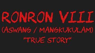 RONRON VIII (Aswang / Mangkukulam) *True Story*