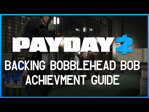 Payday 2: Backing Bobblehead Bob - Achievement Guide