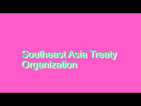 How to Pronounce Southeast Asia Treaty Organization