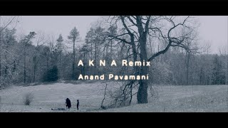 Anand Pavamani - AKNA Remix (Official Video)
