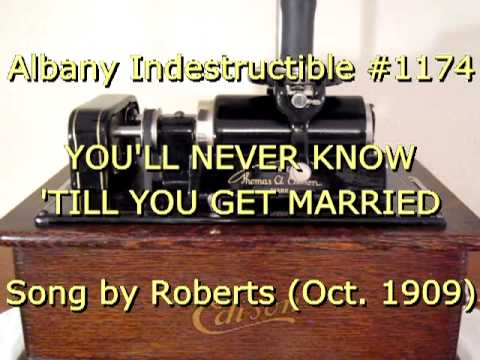 1174 - YOU'LL NEVER KNOW 'TILL YOU GET MARRIED, Song by Roberts (Oct. 1909)