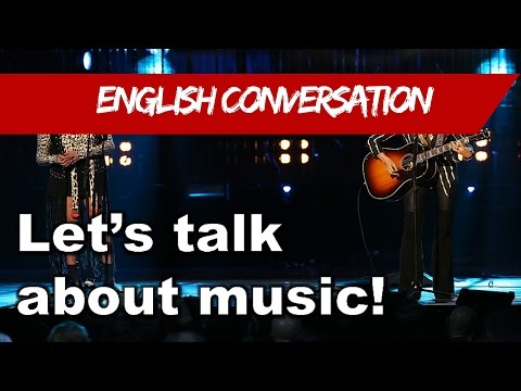 Learn English - English Conversation - Let's talk about music!