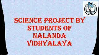 Science Project by Nalanda Vidyalaya Students