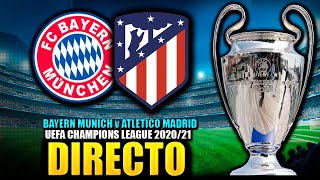 ● DIRECTO : BAYERN MUNICH vs ATLETICO MADRID | UEFA CHAMPIONS LEAGUE 2020/21