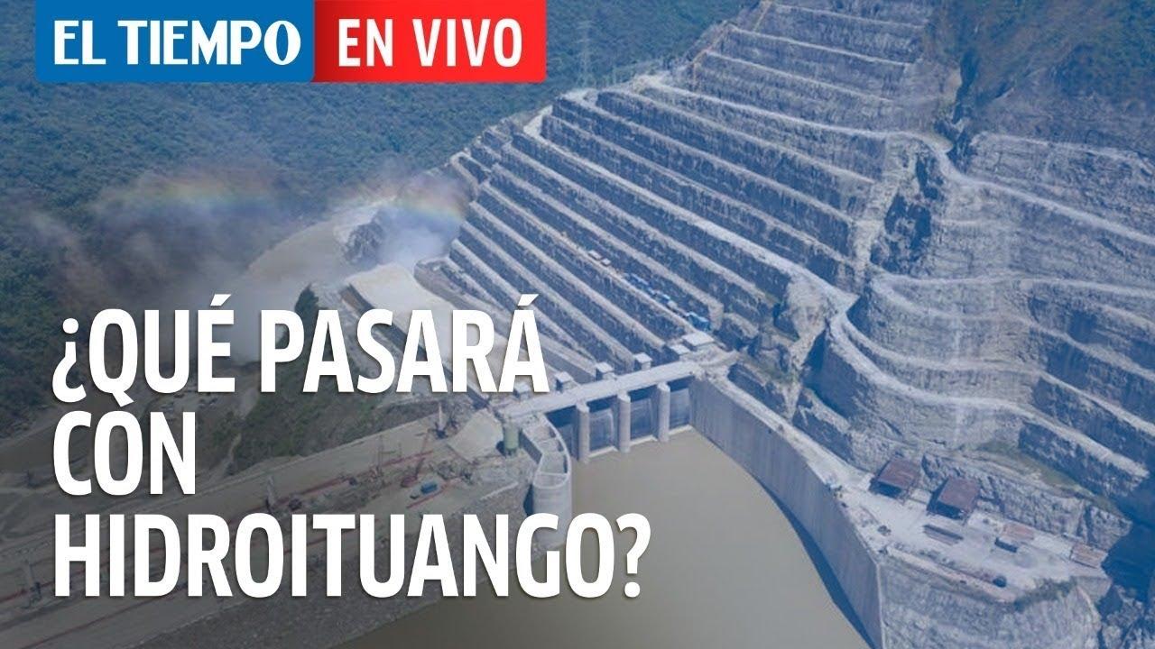 El Tiempo en Vivo: ¿Qué pasará con Hidroituango?