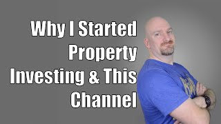 My Story: Why Property Investing And Why This YouTube Channel & Blog?