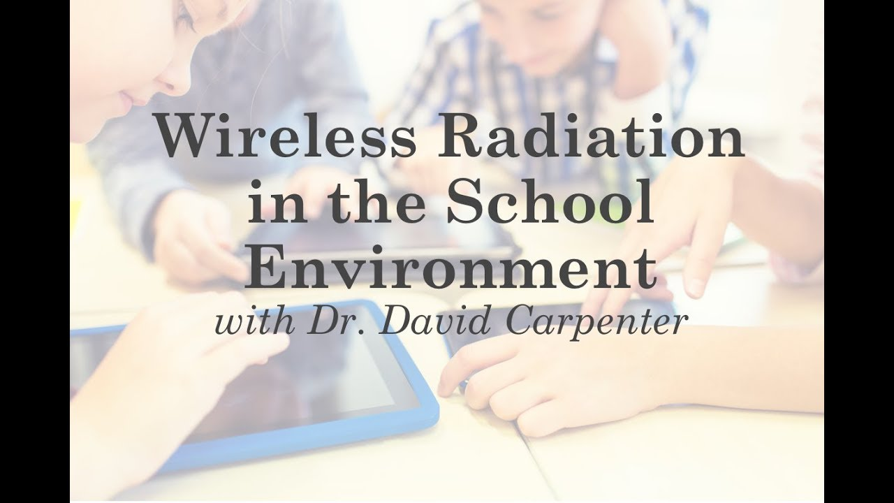 Wireless Radiation in the School Environment with Dr. David Carpenter