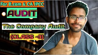 {Audit।।Class-3।।} Learn Audit ।।The Company Audit।। for B.COM 2nd year  & CA IPCC