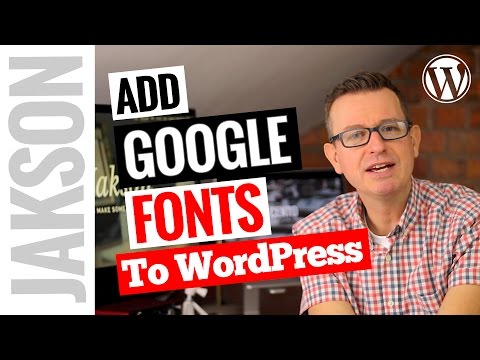 How To Use Google Fonts On Your WordPress Website – WordPress Tutorial 2017