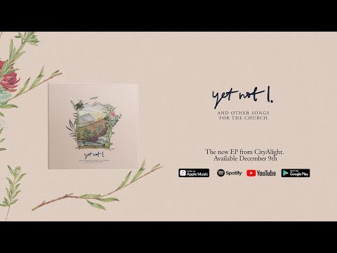 New CityAlight EP – Yet Not I (trailer)
