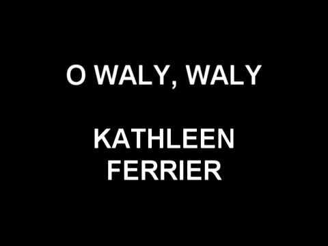 O Waly, Waly Kathleen Ferrier