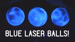 COOl BLUE LASER BALLS!