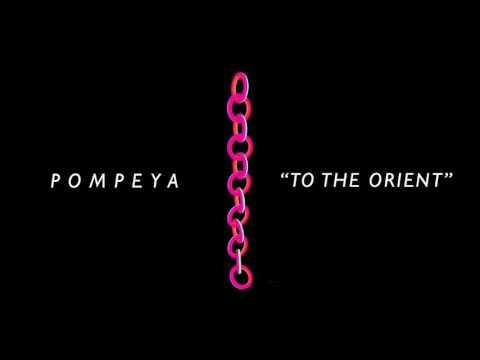 Pompeya - To The Orient [Audio Stream]