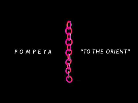 Pompeya - To The Orient [Audio Stream] music