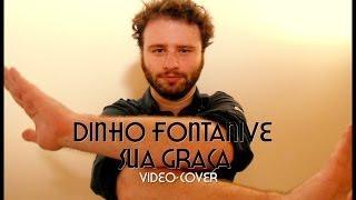 Baixar Dinho Fontanive - Sua Graça (Vídeo-Cover)