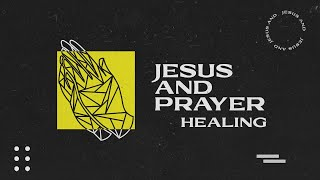 Sunday Service 13th June | Jesus and Prayer - Healing
