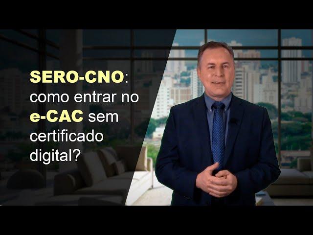 23 - SERO-CNO: como entrar no e-CAC sem certificado digital