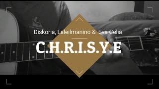 [Bongkar Chord] C.H.R.I.S.Y.E. - Diskoria, Laleilmanino & Eva Celia
