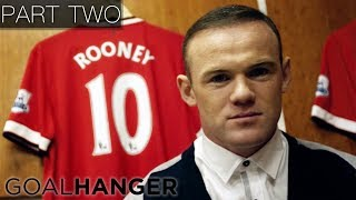 Wayne Rooney - The Man Behind The Goals | PART TWO
