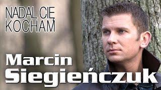 Marcin Siegieńczuk - Nadal Cię kocham (Official Video)