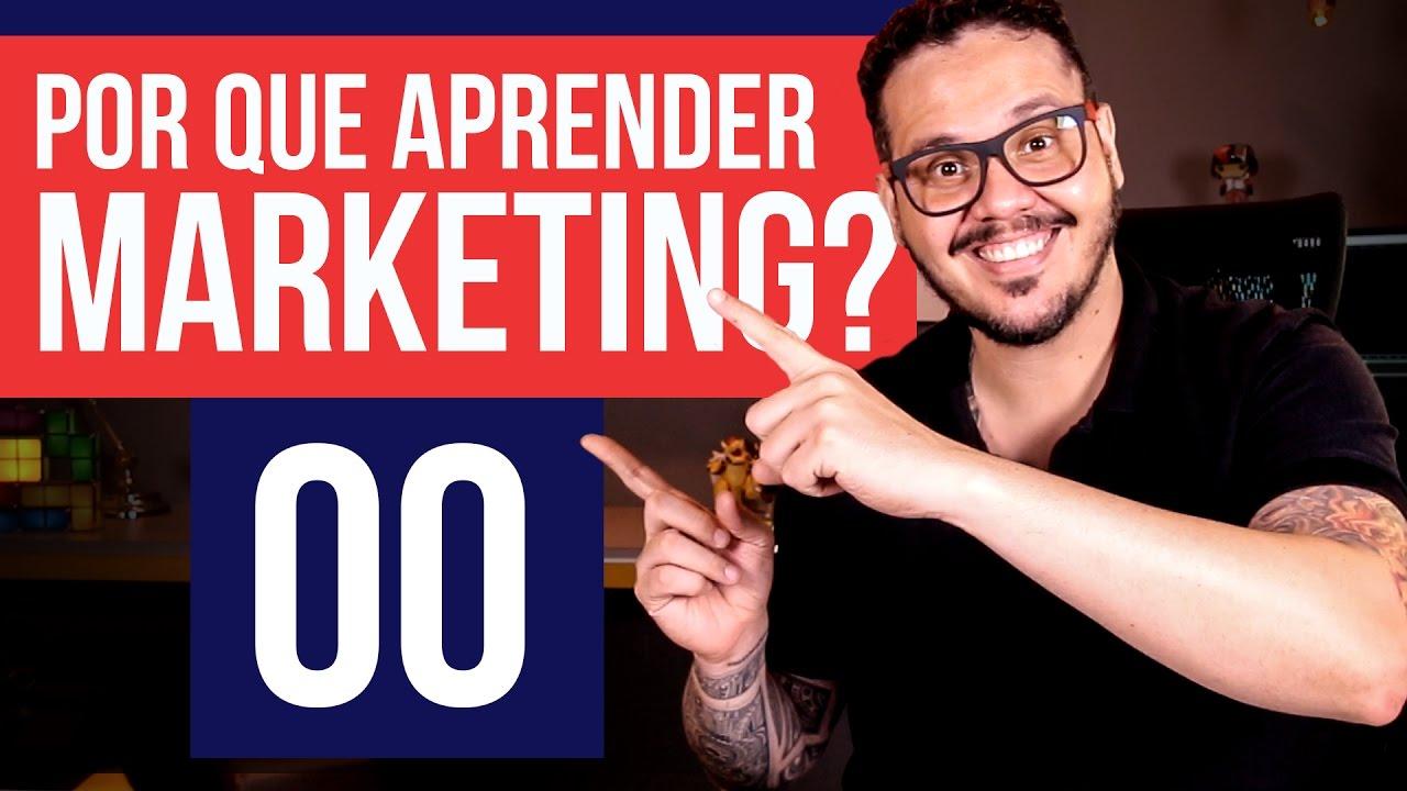 Por que aprender Marketing? - Marketing Digital #00