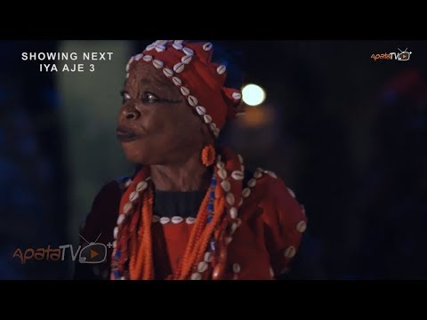 Iya Aje 3 Yoruba Movie 2018 Showing Saturday May 27th On ApataTV+