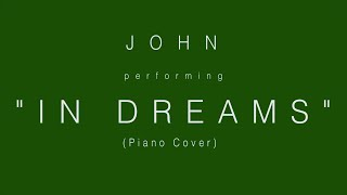 John peforming In Dreams Piano Cover