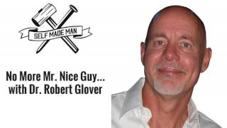 No More Mr. Nice Guy… with Dr. Robert Glover
