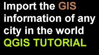 qgis tutorial import the gis information of any city in the world english