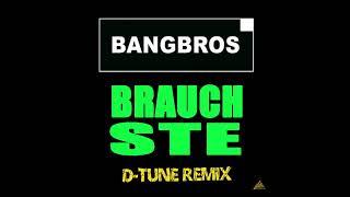 Bangbros - Brauchste 2018 (D Tune Remix)