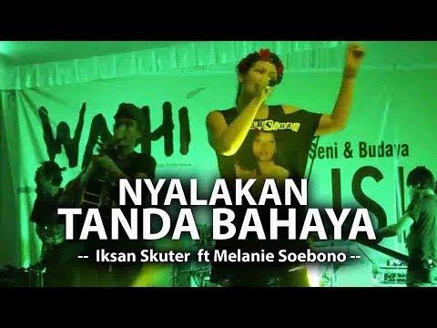 Nyalakan Tanda Bahaya (live)  Iksan Skuter Ft Melanie