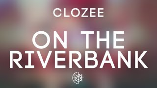 CloZee - On The Riverbank