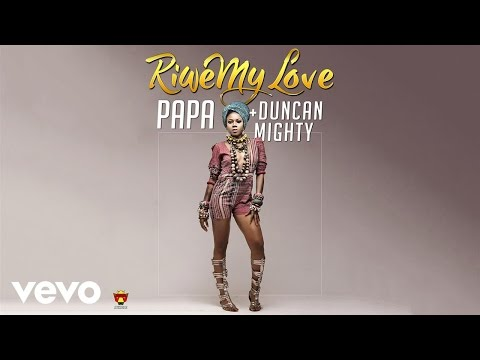 Papa - Riwe My Love (Official Audio) ft. Duncan Mighty