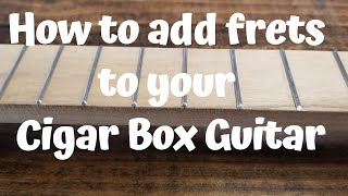 Cigar Box Guitars - Installing frets on your CBG.