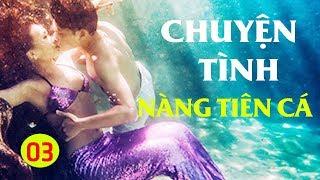 Chuyện Tình Nàng Tiên Cá - Tập 3 (Thuyết Minh)   Phim Tình Cảm Philippin Hay Nhất