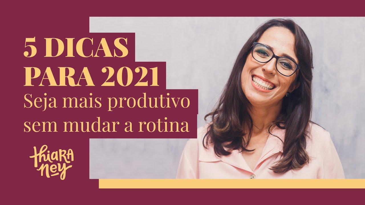 5 dicas para ser mais produtivo em 2021 | Thiara Ney