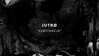 JUTRØ - SUBSTANCJA (from CZELUŚĆ #5 compilation)