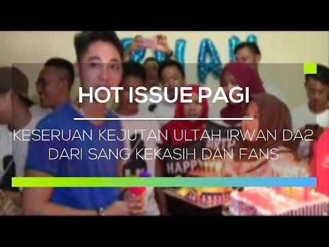 Keseruan Kejutan Ultah Irwan DA2 dari Sang Kekasih dan Fans - Hot Issue Pagi