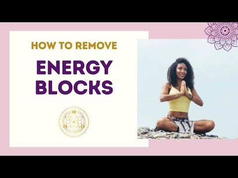 How to Remove Energy Blocks and Open Your Chakras