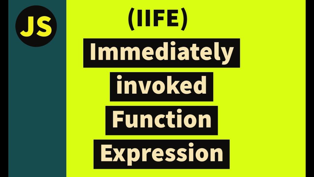 JavaScript IIFE Immediately invoked Function Expression (IIFE)