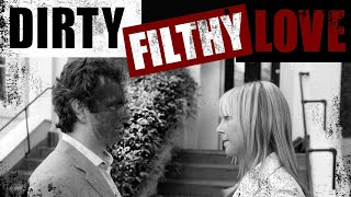 Dirty Filthy Love - Full Movie