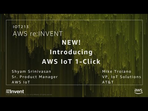 AWS re:Invent 2017: NEW LAUNCH! Introducing AWS IoT 1-Click (IOT213)