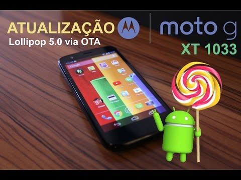 Vídeo Tutorial - Atualização Android L 5.0 Lollipop para Moto G XT1033