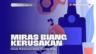 Khutbah Jum'at | MIRAS BIANG KERUSAKAN - Ustadz Muhammad Abduh Tuasikal, M.Sc.