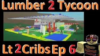 Lt 2 Cribs Ep 6 : Lumber Tycoon 2 : RoBlox
