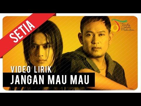 SETIA - JANGAN MAU MAU | Video Lirik