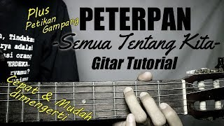 (Gitar Tutorial) PETERPAN - Semua Tentang Kita |Mudah & Cepat dimengerti untuk pemula