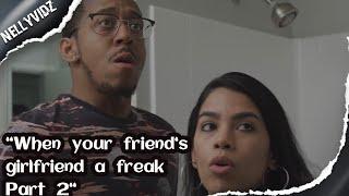 When your friend's girlfriend a freak part 2