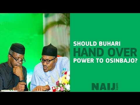 Should President Buhari hand over to Vice President Osinbajo health issues?
